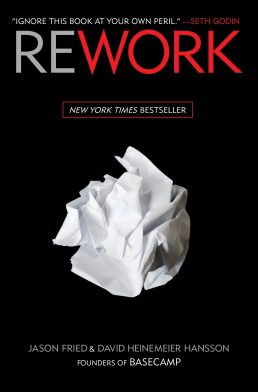 ReWork by Jason Fried & David Heinemeier Hansson – Book Summary
