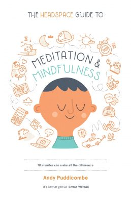 The Headspace Guide To Meditation and Mindfulness by Andy Puddicombe – Book Summary