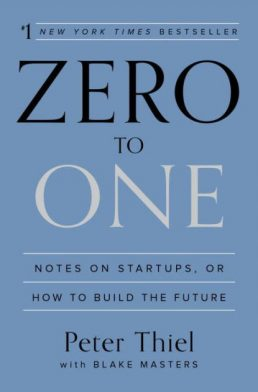 Zero To One by Peter Thiel – Book Summary